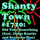 Shanty Town #1720: Old Time Something (feat. Judge Knotte and Screechy Dan)