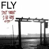FLY - Don´t Forget 2 Go Home