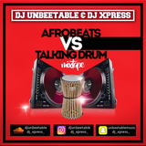 AFROBEATS AND TALKING DRUMS mixed by Dj Unbeetable and Dj Xpress