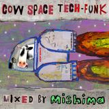 Cow-Space Tech-Funk : mixed by Mishima