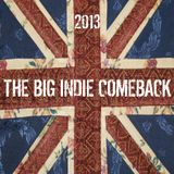 2013 - The Big Indie Comeback