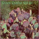 Green Cheese Vol 81 - Dry Fruit (Global Jazz Mix) Vol. 4