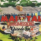 Mai Tai Transmissions - Episode Ten