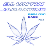 Bluntin Jarantino - Breaking Bass mix
