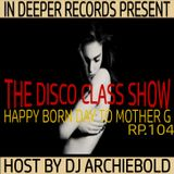 The Disco Class Show.RP.104 Present By Dj Archiebold [Happy Born Day To Mother G]