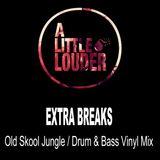 Extra Breaks - A Little LOUDER - Old Skool Jungle/Drum & Bass Vinyl Mix