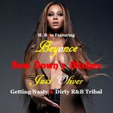 BEY*NCE - BOW DOWN (  JUST OLIVER GETTING DIRTY  & NASTY WITH THE R&B TRIBAL`S  BITCH )