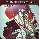 DJ Shum - Loungectro # 8