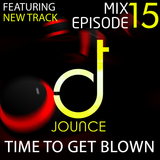 Mix Ep 15 - Feat. TIME TO GET BLOWN  (New Original Track!)