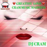 Greatest Love of CRAM Music Madness ♥ ♥ ♥ ~ DJ CRAM