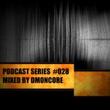 Podcast #028 Mixed By DmønCøre (5-6-2017)