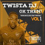 Twista DJ... Ok Then! ! Instagram: TwistaDeejay