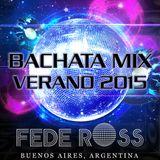 Bachata Mix Verano 2015 (Parte I) -  Fede Ross ► Buenos Aires - Argentina. ♪