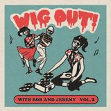 WIG OUT! with Bob and Jeremy Vol. 2