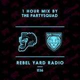THE PARTYSQUAD PRESENTS - REBEL YARD RADIO 036