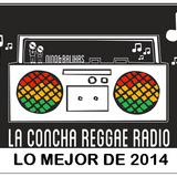 Programa 131, La Concha Reggae Radio especial lo mejor de 2014 (27/12/2014)