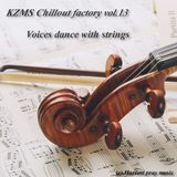 KZMS Chilloutfactory vol.13 - Voices dance with strings