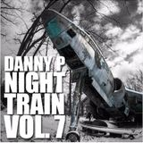 Danny P - The Night Train Vol. 7