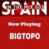 Spain In The Mix 003 BIGTOPO Afterhours Fm