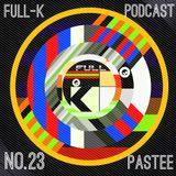 Full-K Podcast 023 - Pastee