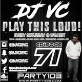 DJ VC - Play This Loud! Episode 71 (Party 103)