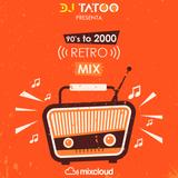 90's to 2000 [Retro Mix] - Dj Tatoo