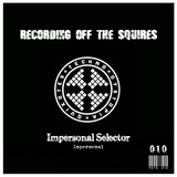 RECORDING OFF THE SQUIRES: Impersonal Selector (ROTS010)