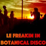 Lee Fisher Le Freakin in Botanical Disco