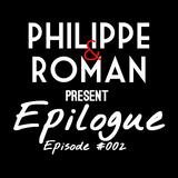 Philippe & Roman present Epilogue - Episode #002