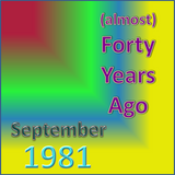 (Almost) Forty Years Ago =September 1981= Part 2