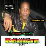 Fri 23rd Oct 2015 SenatorBlessedB on The Universal Reggae Jam Vibesfm.net