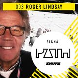 Signal Path Episode 003 - Roger Lindsay