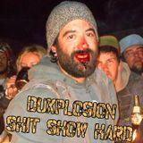 DuXplosion Shit Shows Hard