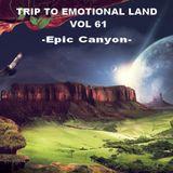 TRIP TO EMOTIONAL LAND VOL 61 - Epic Canyon -