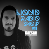 Liquid Radio Show: Episode#11 - KAESAR
