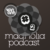 Magnolia Podcast #2- Tout suis simplement en extase by Arjuna Schiks & Van Anh