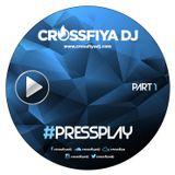@CrossfiyaDJ - PressPlay Part 1