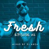 FRESH - Episode 02 - (HIP HOP) DJ Kash