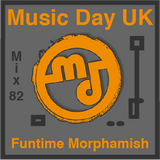 Music Day UK - Mix Series 82 - Funtime Morphamish