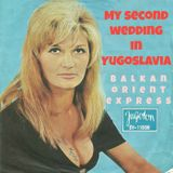 My Second Wedding In Yugoslavia (Balkan Orient Ekspress)