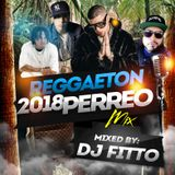 REGGAETON 2018 MIX PERREO MIXED BY DJ FITTO - DEEJAY FITTO