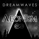 Aeonism - Dreamwaves Episode 001