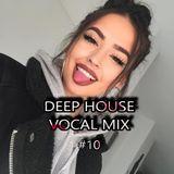 Deep House Vocal Mix #10