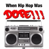 When Hip Hop Was DOPE!!
