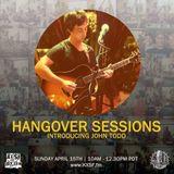 Hangover Sessions 143 Ft. John Todd ~ April 15th 2018