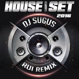 DJ SUGUS & RUI REMIX - COLABORATION HOUSE SET OUT 2016