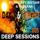 Day&Night Deep Sessions 005 with Andry Cristian & Alesana
