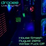 House Smash. August 2019. Winter Fuck Off.