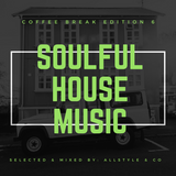 "SOULFUL - HOUSE MUSIC 6 ""selected and mixed by AllStyle & Co"" (COFFEE BREAK EDITION)"