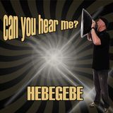 Can you Hear Me?  HEBEGEBE